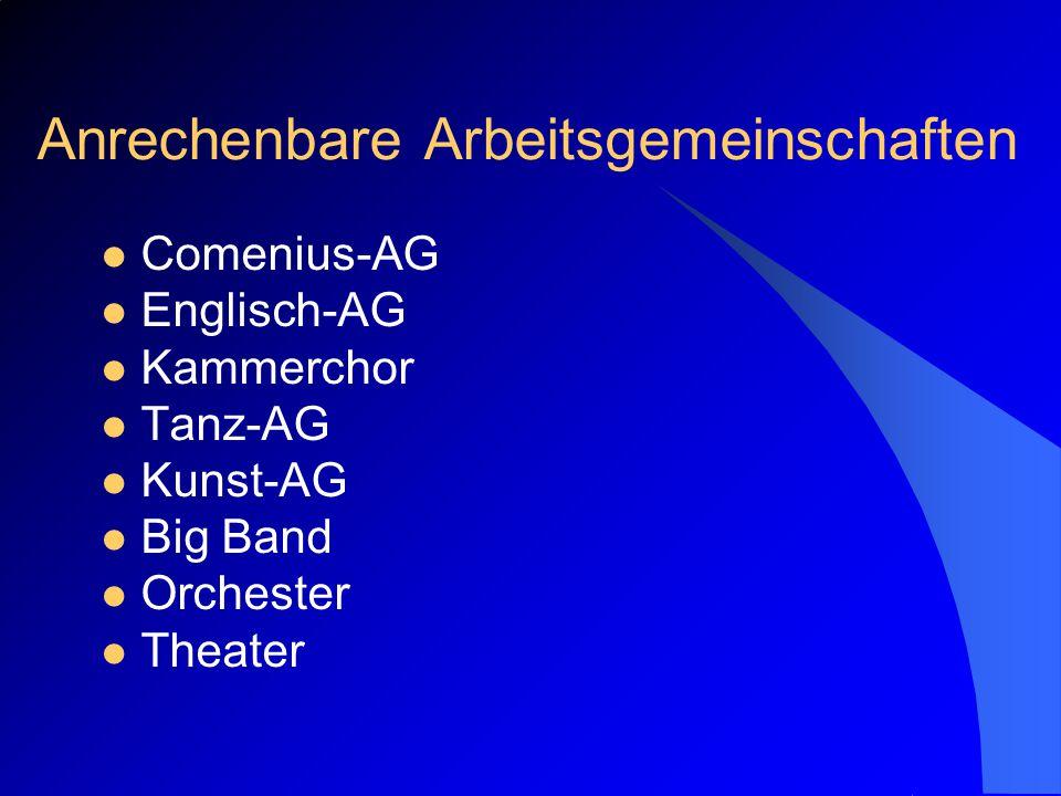 Anrechenbare Arbeitsgemeinschaften Comenius-AG Englisch-AG Kammerchor Tanz-AG Kunst-AG Big Band Orchester Theater