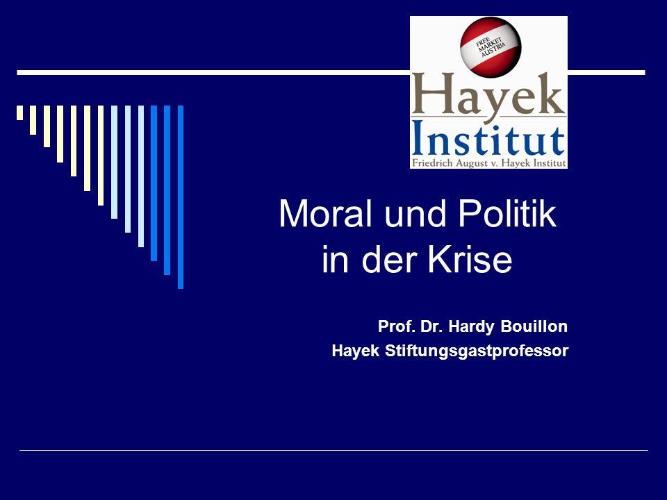 Moral und Politik in der Krise Prof. Dr. Hardy Bouillon Hayek Stiftungsgastprofessor