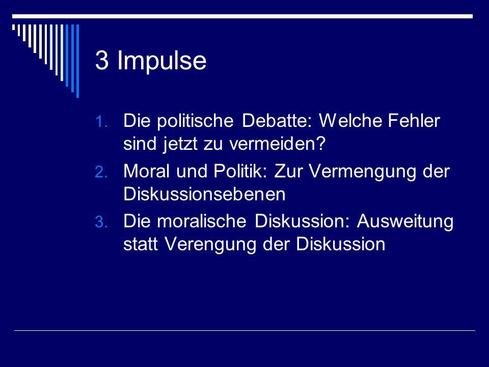 3 Impulse 1. Die politische Debatte: Welche Fehler sind jetzt zu vermeiden.