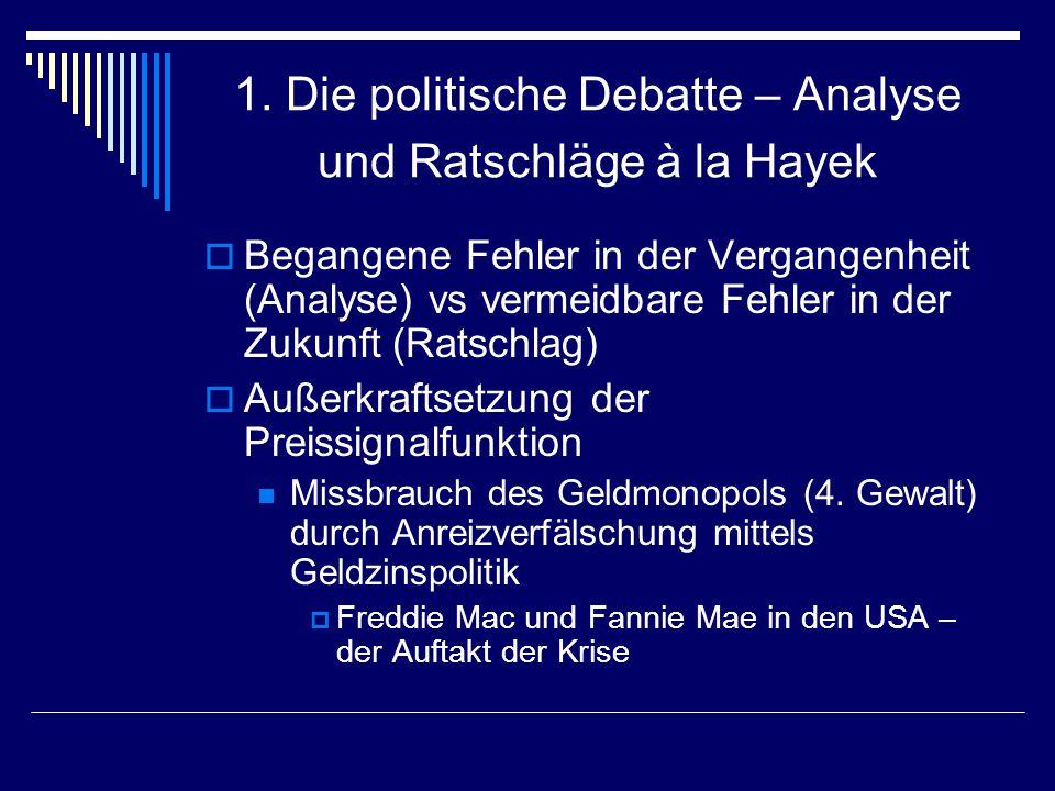 1. Die politische Debatte – Analyse und Ratschläge à la Hayek Begangene Fehler in der Vergangenheit (Analyse) vs vermeidbare Fehler in der Zukunft (Ra