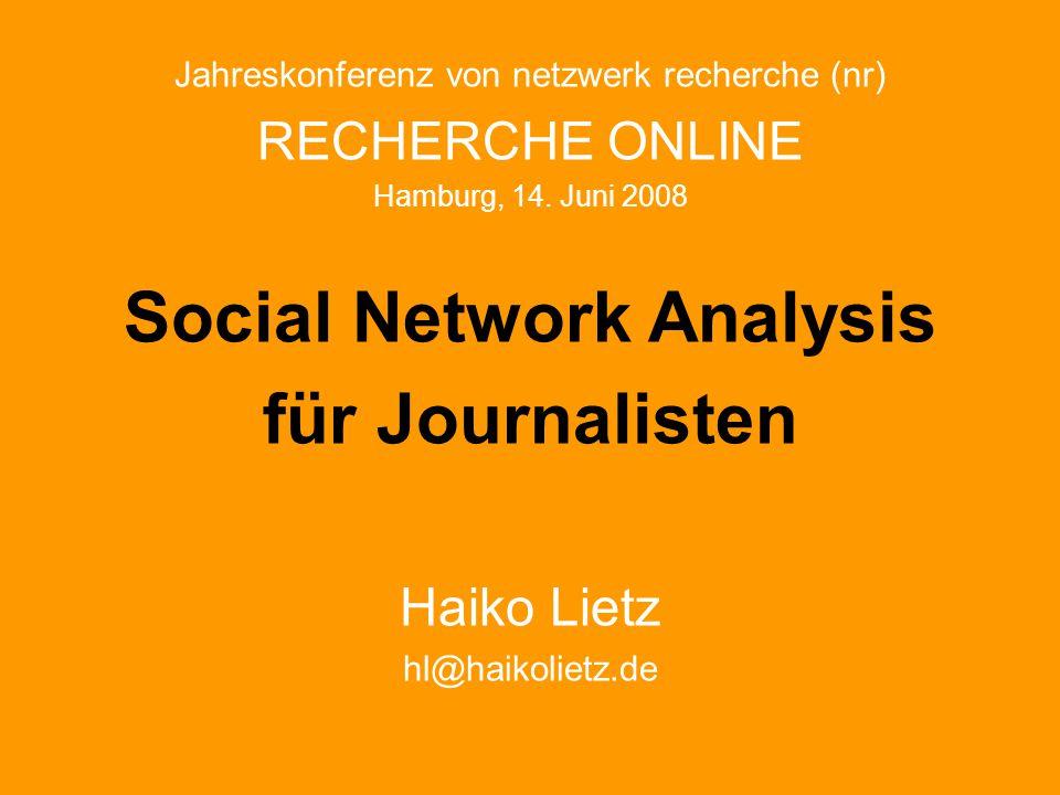 Jahreskonferenz von netzwerk recherche (nr) RECHERCHE ONLINE Hamburg, 14. Juni 2008 Social Network Analysis für Journalisten Haiko Lietz hl@haikolietz