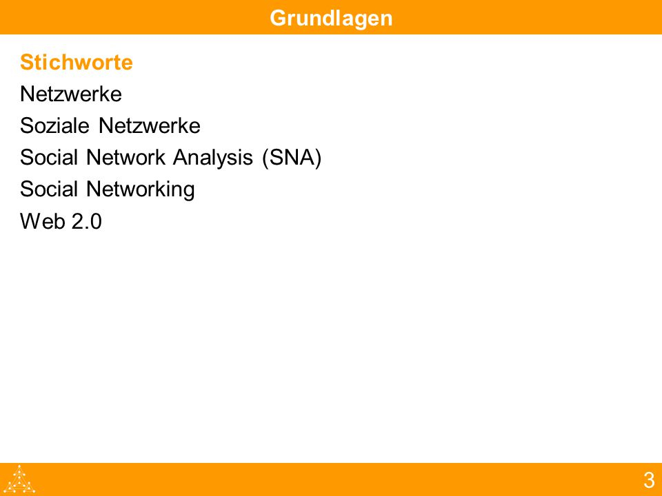 Stichworte Netzwerke Soziale Netzwerke Social Network Analysis (SNA) Social Networking Web 2.0 3 Grundlagen