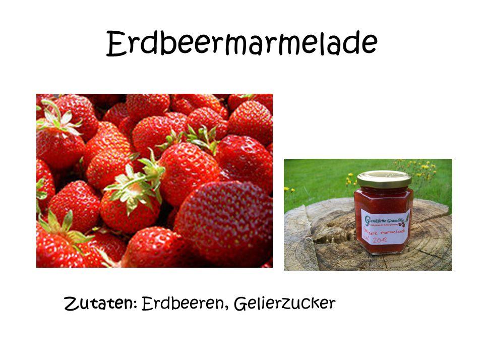 Erdbeermarmelade Zutaten: Erdbeeren, Gelierzucker
