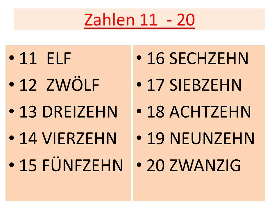 Zahlen 0 - 10 0 NULL 1 EINS 2 ZWEI 3 DREI 4 VIER 5 FÜNF 6 SECHS 7 SIEBEN 8 ACHT 9 NEUN 10 ZEHN