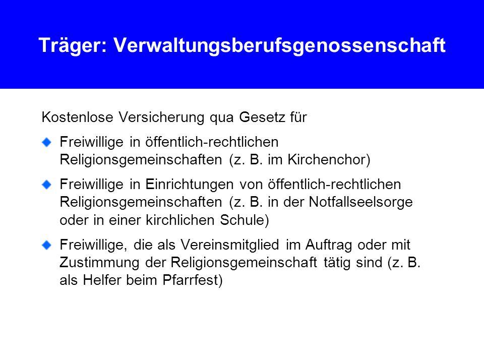 Träger: Verwaltungsberufsgenossenschaft Kostenlose Versicherung qua Gesetz für Freiwillige in öffentlich-rechtlichen Religionsgemeinschaften (z.