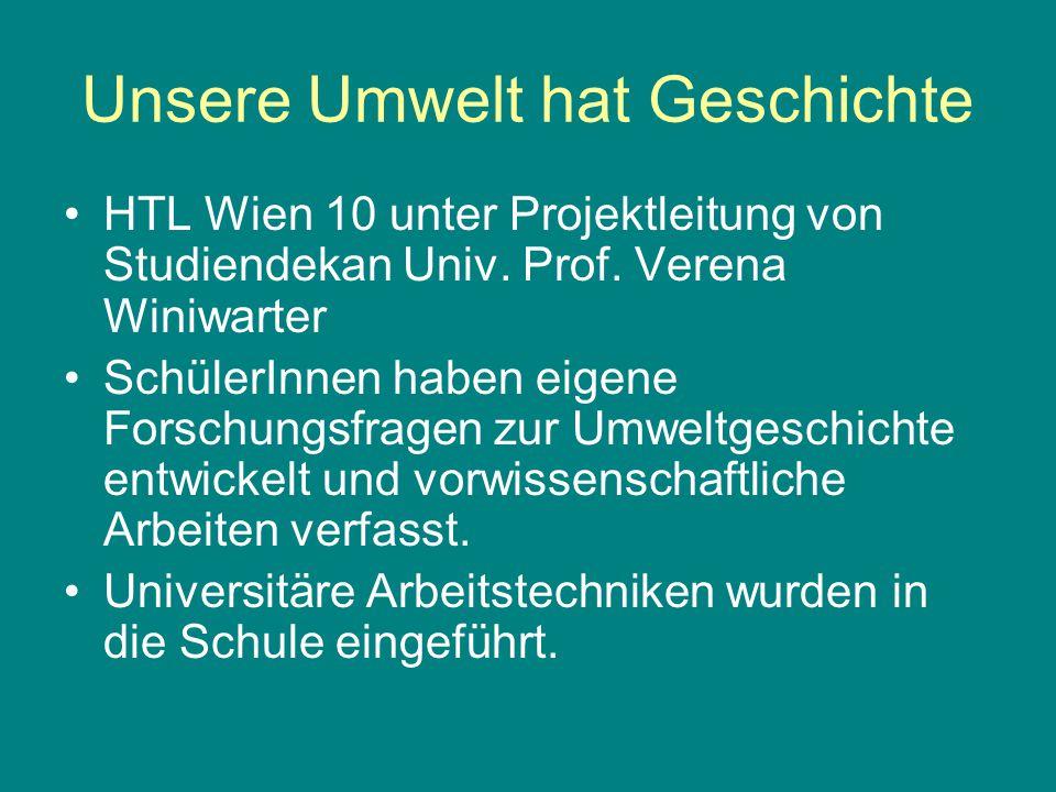 Unsere Umwelt hat Geschichte HTL Wien 10 unter Projektleitung von Studiendekan Univ.