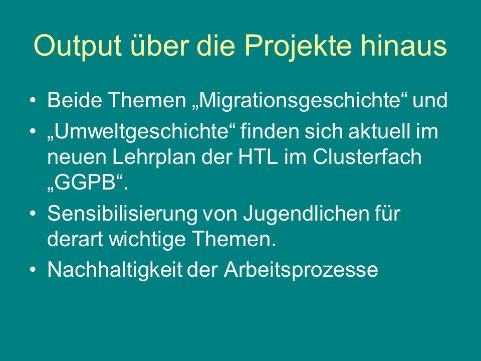 Output über die Projekte hinaus Beide Themen Migrationsgeschichte und Umweltgeschichte finden sich aktuell im neuen Lehrplan der HTL im Clusterfach GGPB.