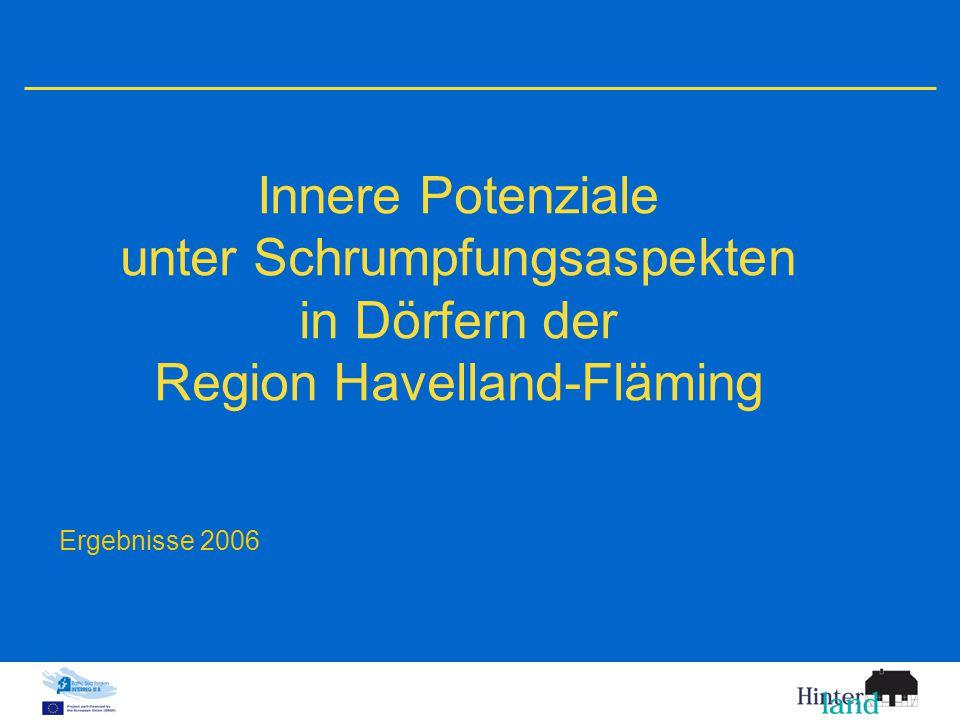 Innere Potenziale unter Schrumpfungsaspekten in Dörfern der Region Havelland-Fläming Ergebnisse 2006