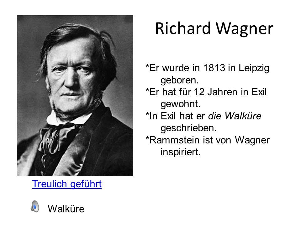Richard Wagner Treulich geführt Walküre *Er wurde in 1813 in Leipzig geboren. *Er hat für 12 Jahren in Exil gewohnt. *In Exil hat er die Walküre gesch
