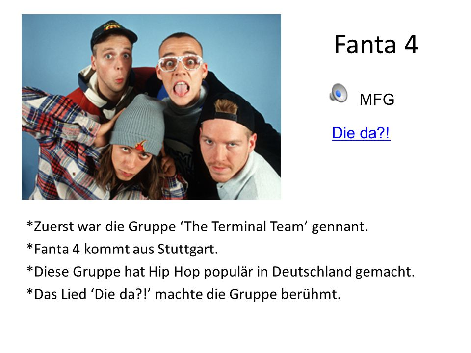 Fanta 4 *Zuerst war die Gruppe The Terminal Team gennant.
