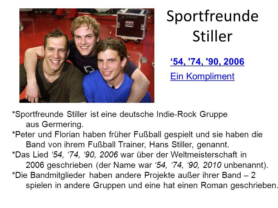 Sportfreunde Stiller 54, '74, '90, 2006 Ein Kompliment *Sportfreunde Stiller ist eine deutsche Indie-Rock Gruppe aus Germering. *Peter und Florian hab