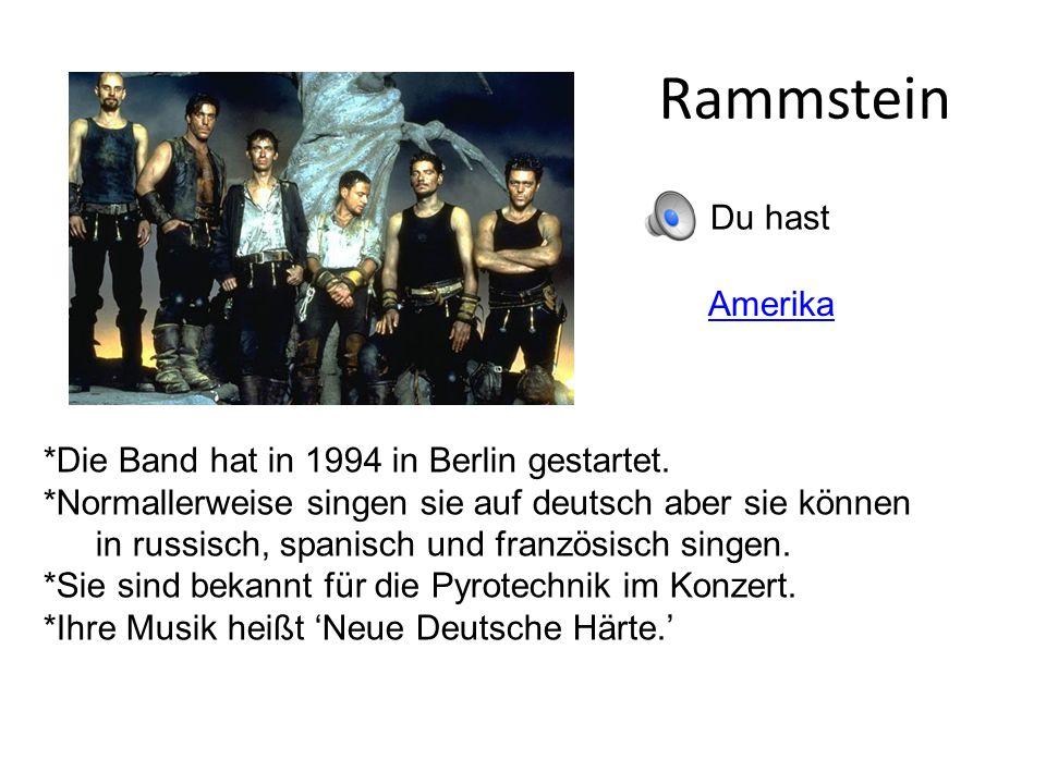 Rammstein Du hast Amerika *Die Band hat in 1994 in Berlin gestartet. *Normallerweise singen sie auf deutsch aber sie können in russisch, spanisch und