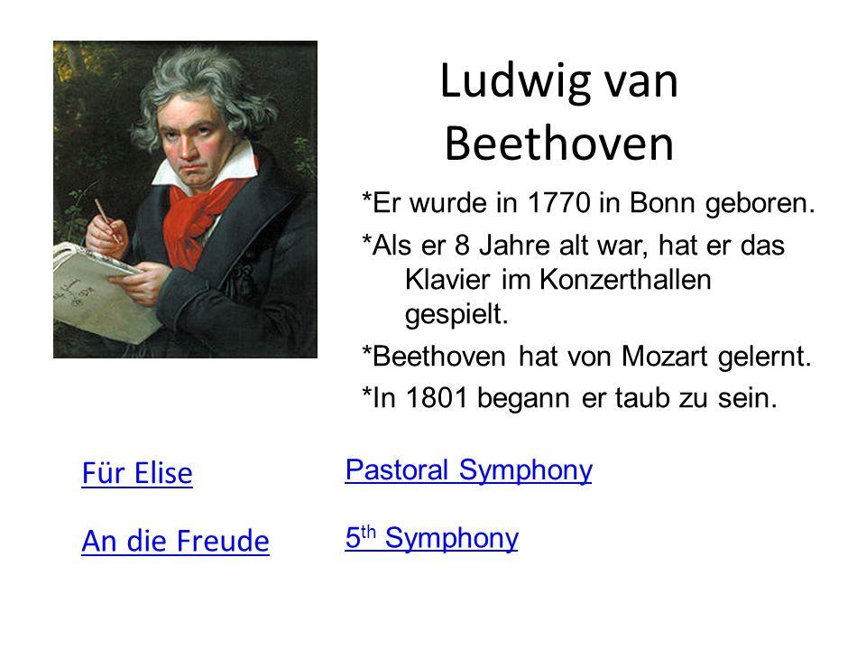 Ludwig van Beethoven *Er wurde in 1770 in Bonn geboren. *Als er 8 Jahre alt war, hat er das Klavier im Konzerthallen gespielt. *Beethoven hat von Moza
