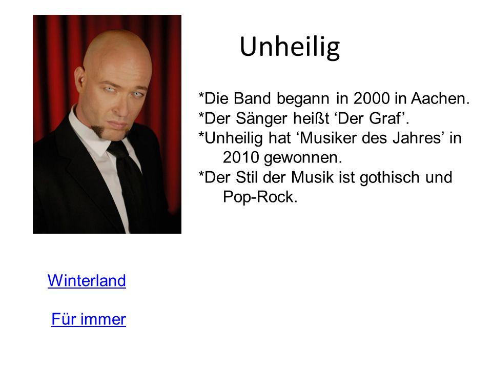 Unheilig *Die Band begann in 2000 in Aachen. *Der Sänger heißt Der Graf. *Unheilig hat Musiker des Jahres in 2010 gewonnen. *Der Stil der Musik ist go