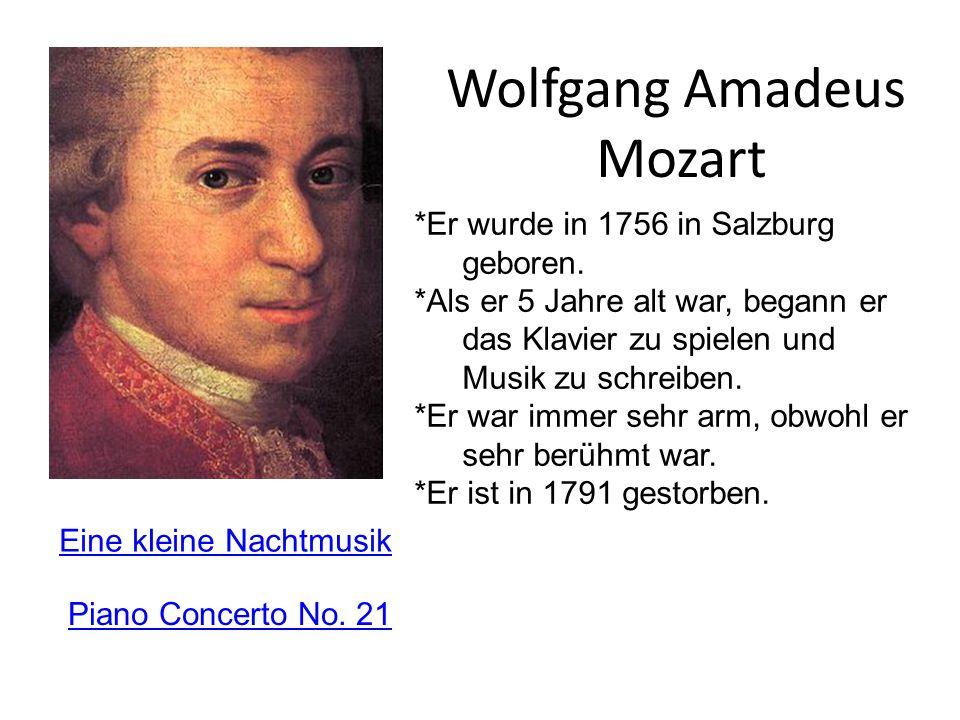 Wolfgang Amadeus Mozart Eine kleine Nachtmusik Piano Concerto No. 21 *Er wurde in 1756 in Salzburg geboren. *Als er 5 Jahre alt war, begann er das Kla