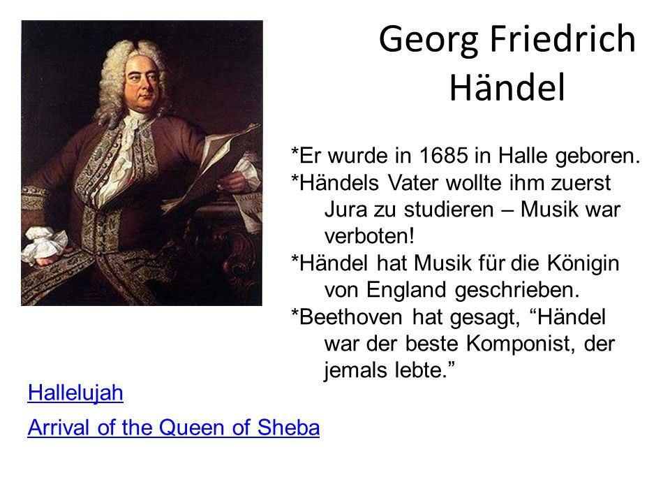 Georg Friedrich Händel Hallelujah Arrival of the Queen of Sheba *Er wurde in 1685 in Halle geboren.
