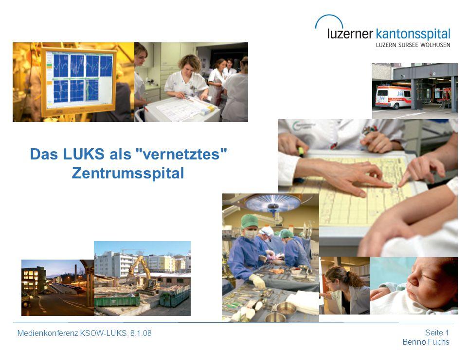 Seite 2 Benno Fuchs Medienkonferenz KSOW-LUKS, 8.1.08 Netzwerk in der Zusammenarbeit Zentralschweiz Umfassende Zentrumsleistungen für öffentliche und private Spitäler (Bsp.