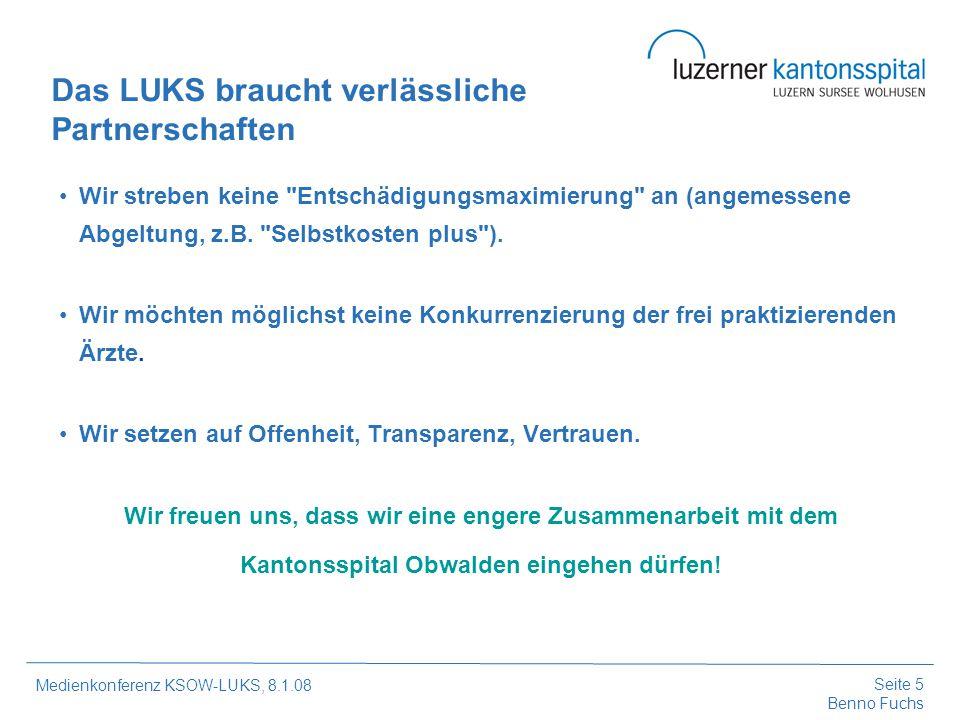 Seite 5 Benno Fuchs Medienkonferenz KSOW-LUKS, 8.1.08 Wir streben keine