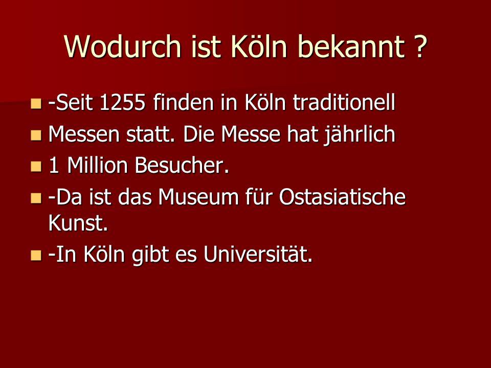 Wodurch ist Köln bekannt ? -Seit 1255 finden in Köln traditionell -Seit 1255 finden in Köln traditionell Messen statt. Die Messe hat jährlich Messen s