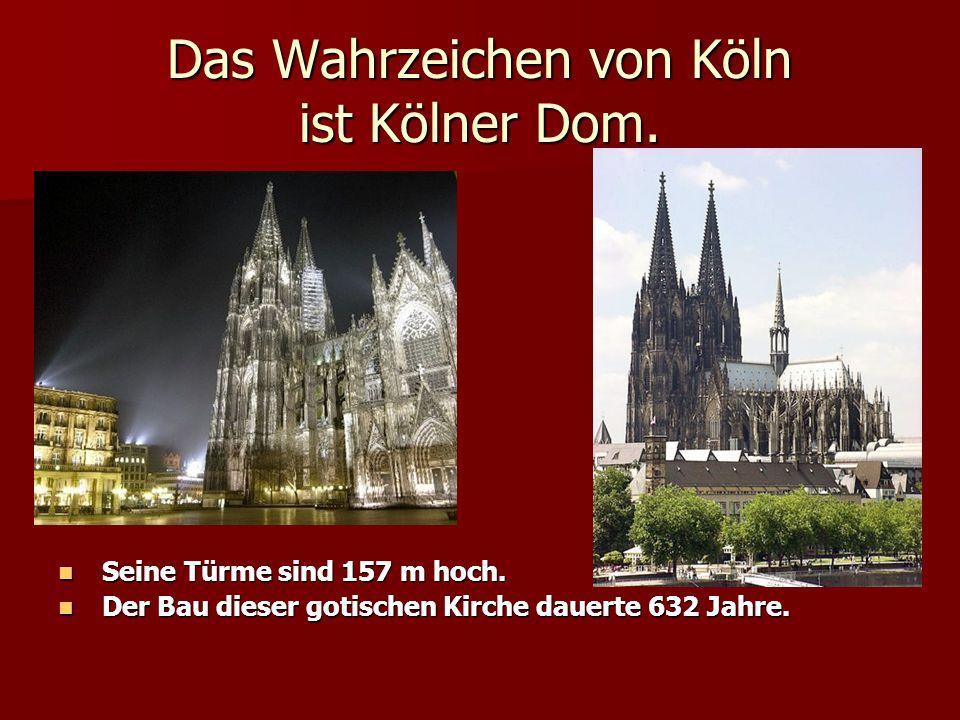 Das Wahrzeichen von Köln ist Kölner Dom. Seine Türme sind 157 m hoch. Seine Türme sind 157 m hoch. Der Bau dieser gotischen Kirche dauerte 632 Jahre.
