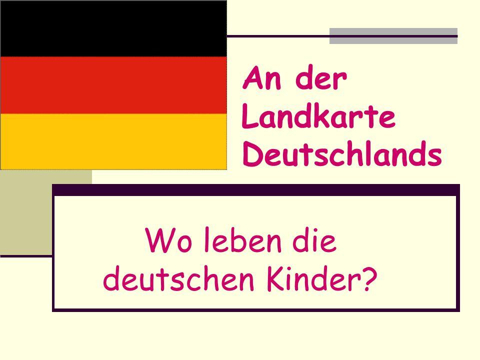 An der Landkarte Deutschlands Wo leben die deutschen Kinder?