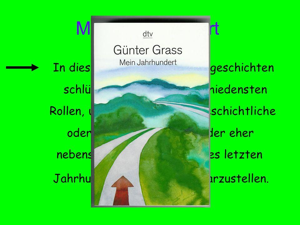 Mein Jahrhundert In dieser Sammlung von Kurzgeschichten schlüpft Grass in die verschiedensten Rollen, um als Erzähler weltgeschichtliche oder deutsche