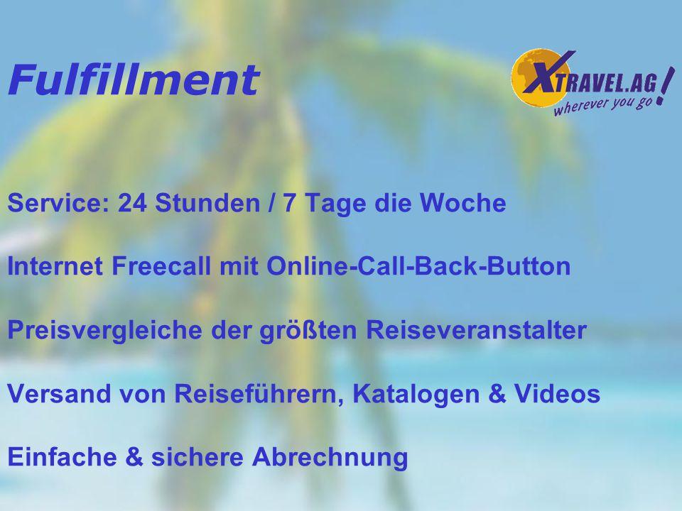 Fulfillment Reiseberatung, Reservierung Abwicklung über CallCenter/Teleworker Persönliche Kundenbetreuung durch Fachpersonal Last-Minute-Angebote, Weekend-Specials Kostenlose Zustellung von Tickets & Reiseplänen