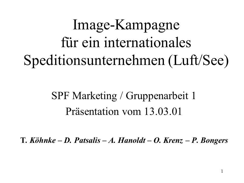 1 Image-Kampagne für ein internationales Speditionsunternehmen (Luft/See) SPF Marketing / Gruppenarbeit 1 Präsentation vom 13.03.01 T.