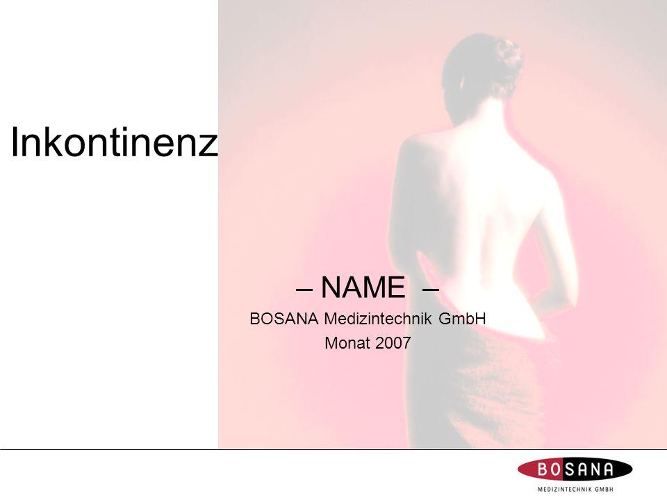 Inkontinenz – NAME – BOSANA Medizintechnik GmbH Monat 2007