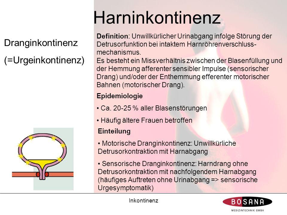 Inkontinenz Harninkontinenz Dranginkontinenz (=Urgeinkontinenz) Definition: Unwillkürlicher Urinabgang infolge Störung der Detrusorfunktion bei intakt