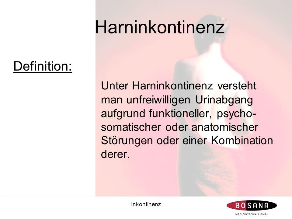Inkontinenz Harninkontinenz Definition: Unter Harninkontinenz versteht man unfreiwilligen Urinabgang aufgrund funktioneller, psycho- somatischer oder