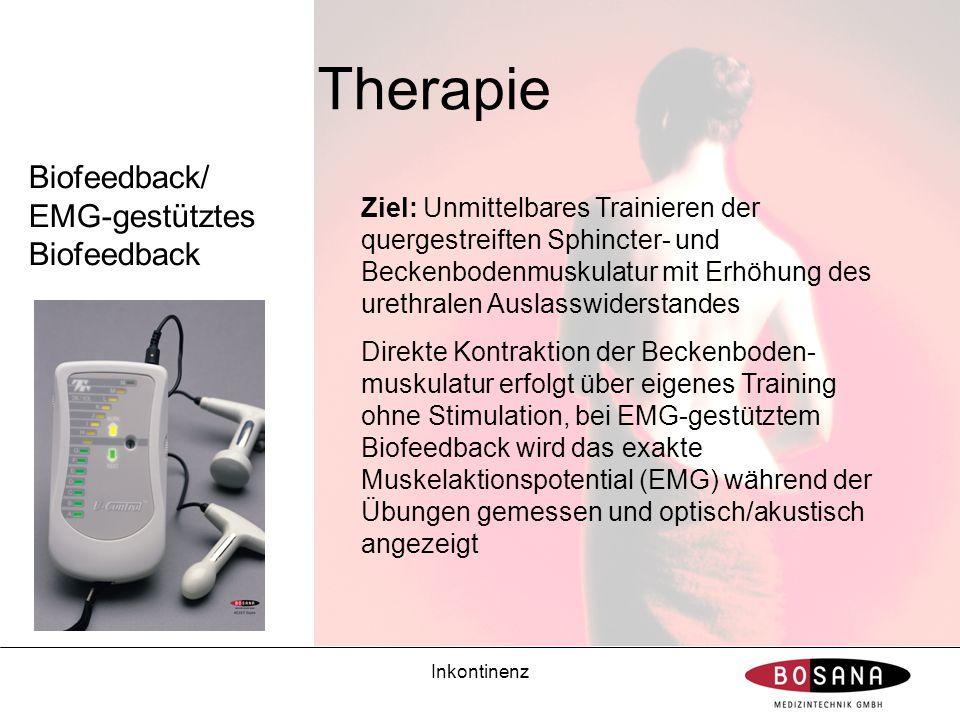 Inkontinenz Therapie Biofeedback/ EMG-gestütztes Biofeedback Ziel: Unmittelbares Trainieren der quergestreiften Sphincter- und Beckenbodenmuskulatur m