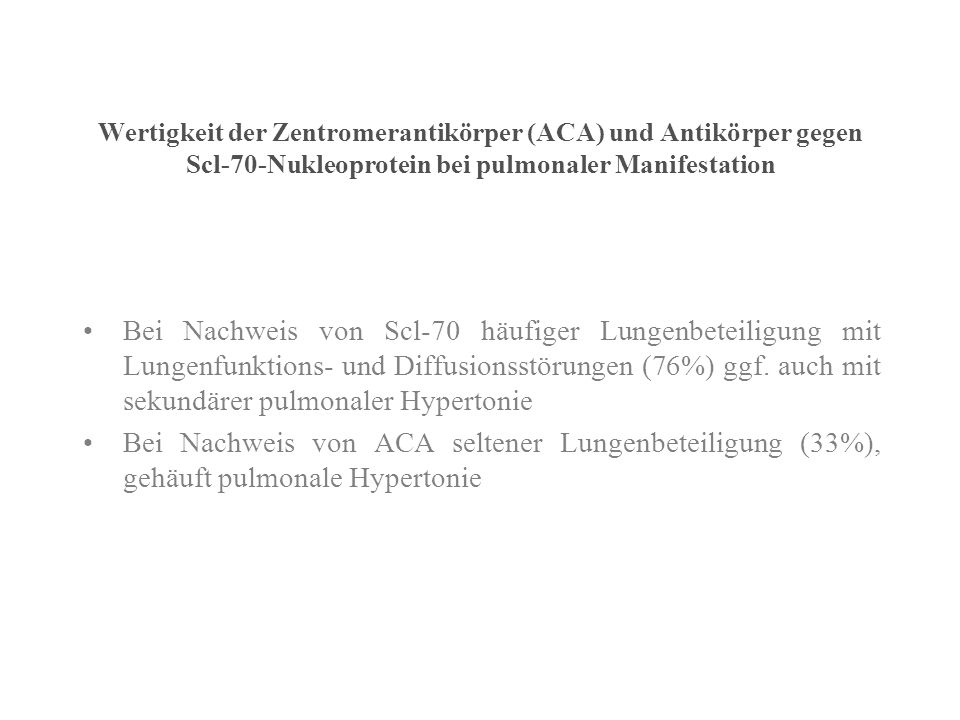 Wertigkeit der Zentromerantikörper (ACA) und Antikörper gegen Scl-70-Nukleoprotein bei pulmonaler Manifestation Bei Nachweis von Scl-70 häufiger Lunge
