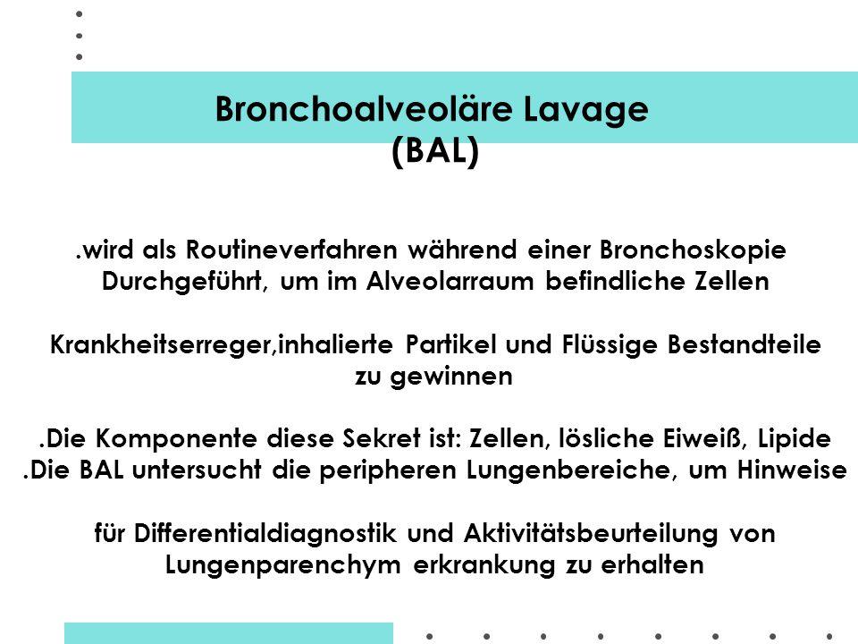 Bronchoalveoläre Lavage (BAL).wird als Routineverfahren während einer Bronchoskopie Durchgeführt, um im Alveolarraum befindliche Zellen Krankheitserre