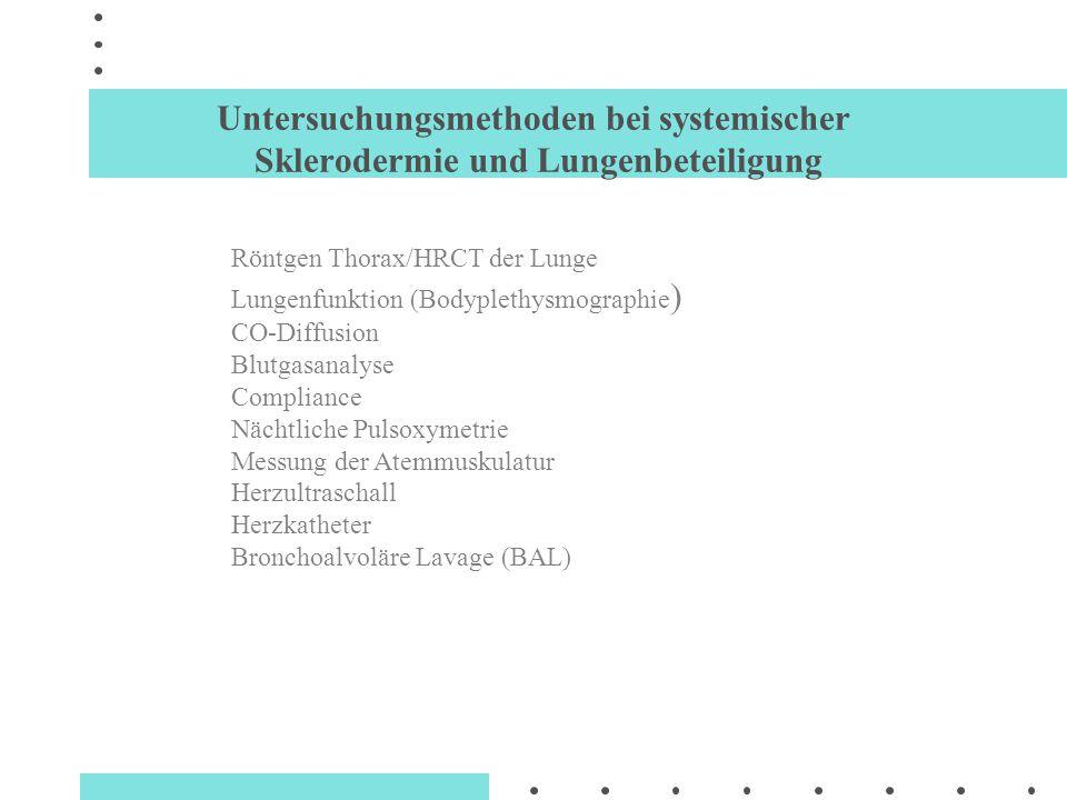 Untersuchungsmethoden bei systemischer Sklerodermie und Lungenbeteiligung Röntgen-Thorax/HRCT der Lunge Lungenfunktion (Bodyplethysmographie) Blutgasanalyse Co-Diffusion Compliance Nächtliche Pulsoxymetrie (Schlaflabor) Messung der Atemmuskelfunktion (P 0,1, P 0,1 max, PI max ) Herzultraschall Rechtsherzkatheter Bronchoalveoläre Lavage (BAL) Histologische Untersuchung (Lungenbiopsie)