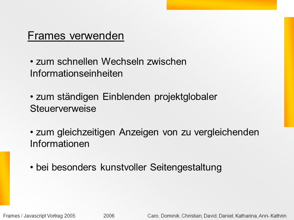 Frames / Javascript Vortrag 2005Caro, Dominik, Christian, David, Daniel, Katharina, Ann- Kathrin2006 Auslesen des Browsers / der Monitor- Auflösung/ Weiterleiten Das Skript kommt in den - Bereich der Seite.