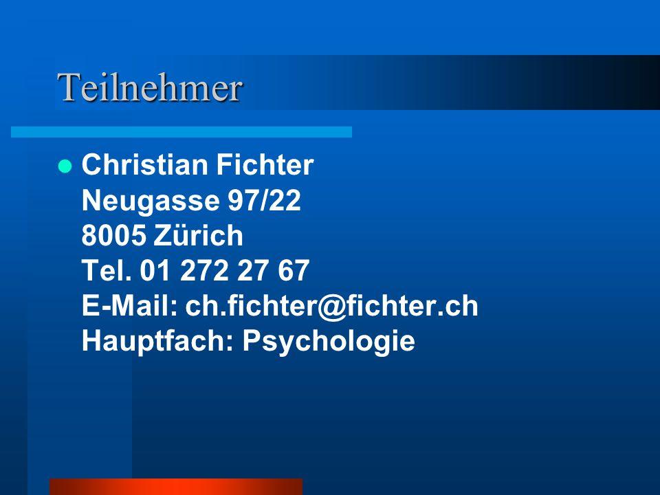 Teilnehmer Christian Fichter Neugasse 97/22 8005 Zürich Tel.