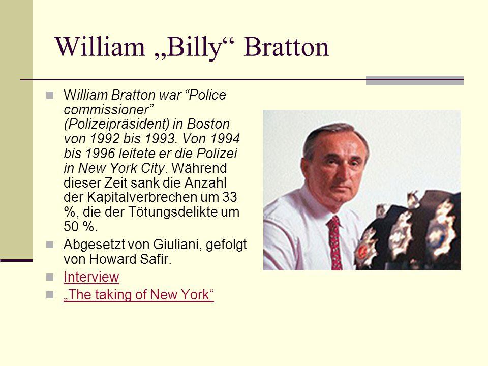 William Billy Bratton William Bratton war Police commissioner (Polizeipräsident) in Boston von 1992 bis 1993. Von 1994 bis 1996 leitete er die Polizei