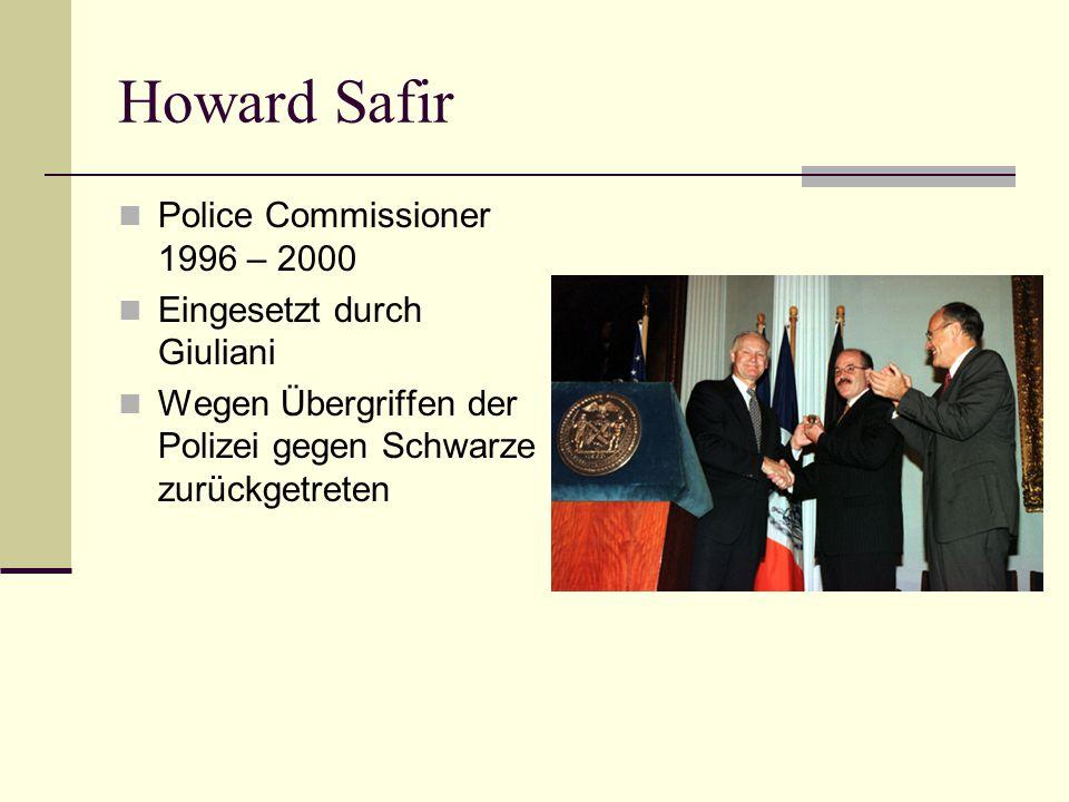 Howard Safir Police Commissioner 1996 – 2000 Eingesetzt durch Giuliani Wegen Übergriffen der Polizei gegen Schwarze zurückgetreten