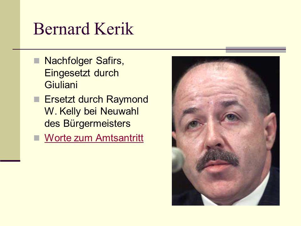 Bernard Kerik Nachfolger Safirs, Eingesetzt durch Giuliani Ersetzt durch Raymond W. Kelly bei Neuwahl des Bürgermeisters Worte zum Amtsantritt