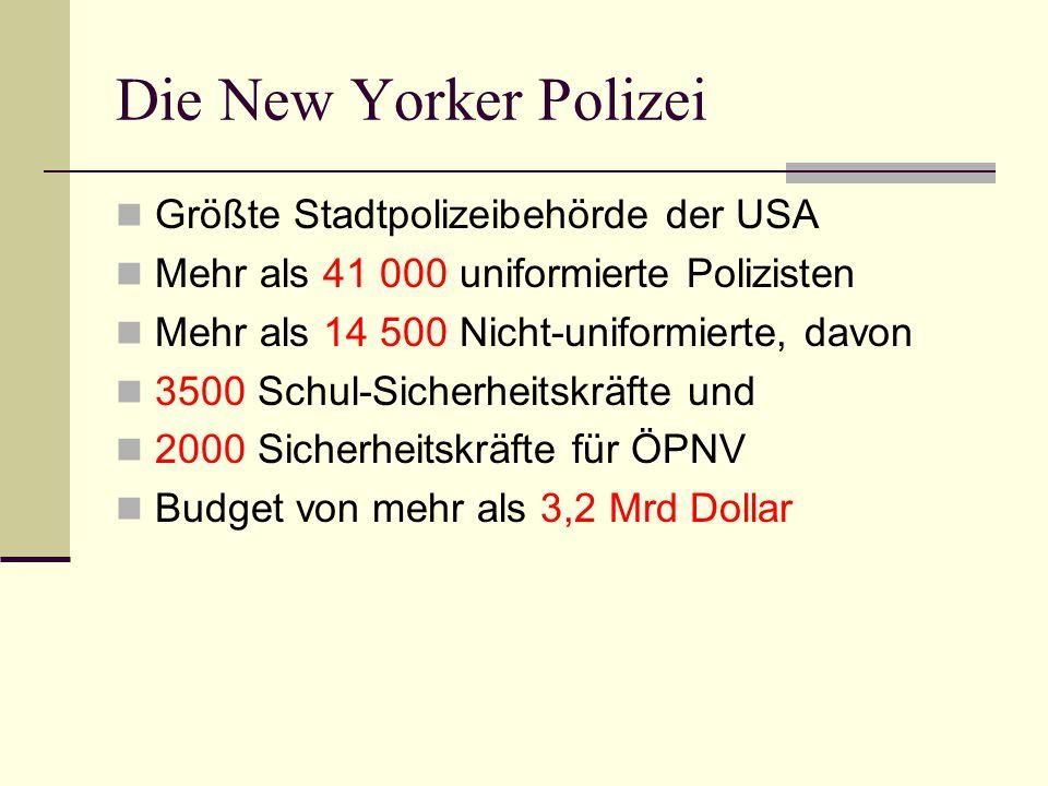 Die New Yorker Polizei Größte Stadtpolizeibehörde der USA Mehr als 41 000 uniformierte Polizisten Mehr als 14 500 Nicht-uniformierte, davon 3500 Schul