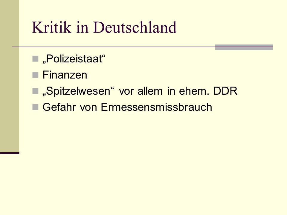 Kritik in Deutschland Polizeistaat Finanzen Spitzelwesen vor allem in ehem. DDR Gefahr von Ermessensmissbrauch