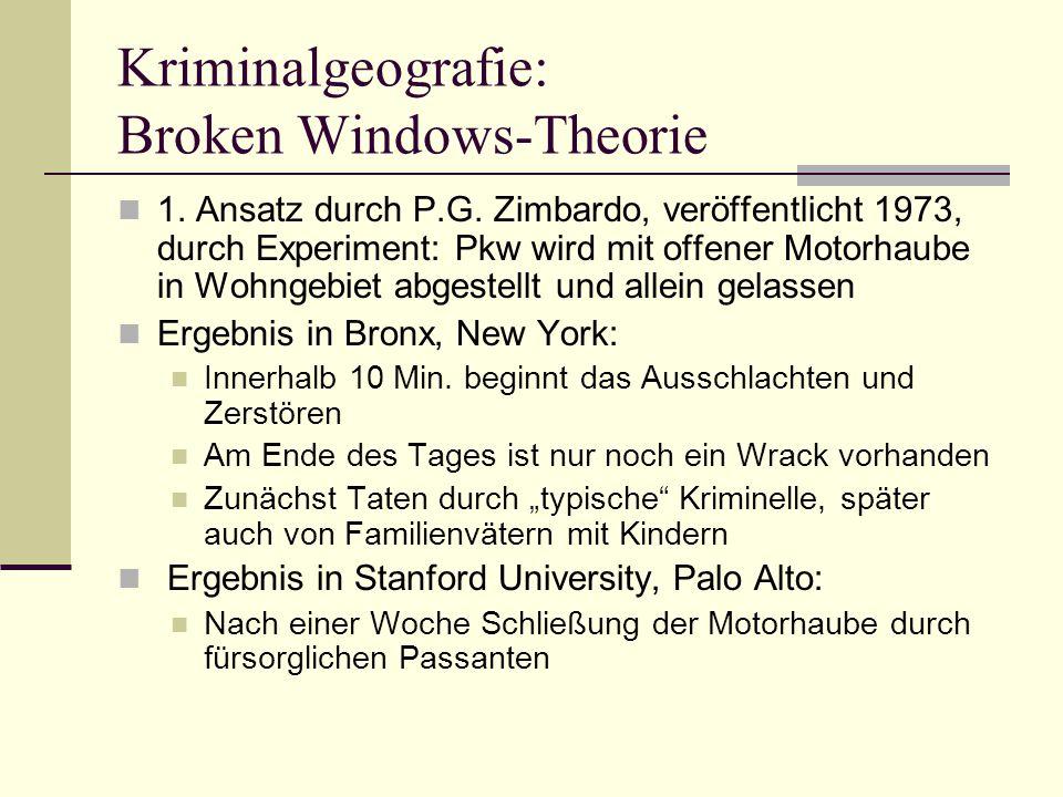 Kriminalgeografie: Broken Windows-Theorie 1. Ansatz durch P.G. Zimbardo, veröffentlicht 1973, durch Experiment: Pkw wird mit offener Motorhaube in Woh