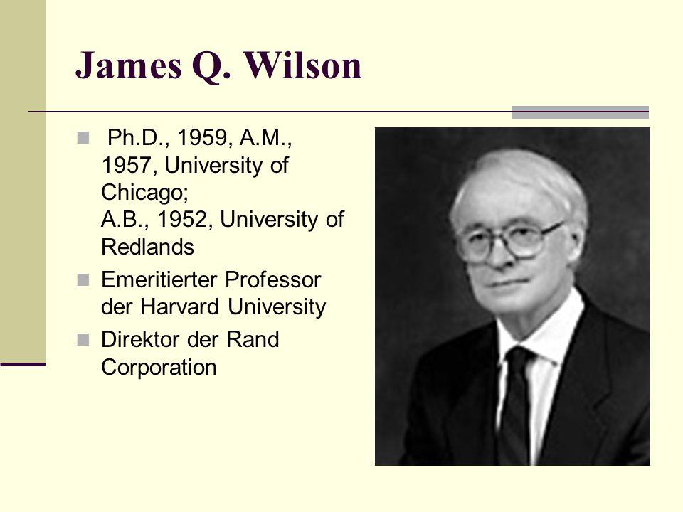 James Q. Wilson Ph.D., 1959, A.M., 1957, University of Chicago; A.B., 1952, University of Redlands Emeritierter Professor der Harvard University Direk