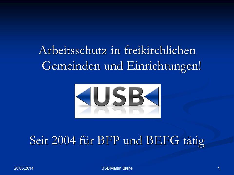 28.05.2014 1USB Martin Breite Arbeitsschutz in freikirchlichen Gemeinden und Einrichtungen! Seit 2004 für BFP und BEFG tätig