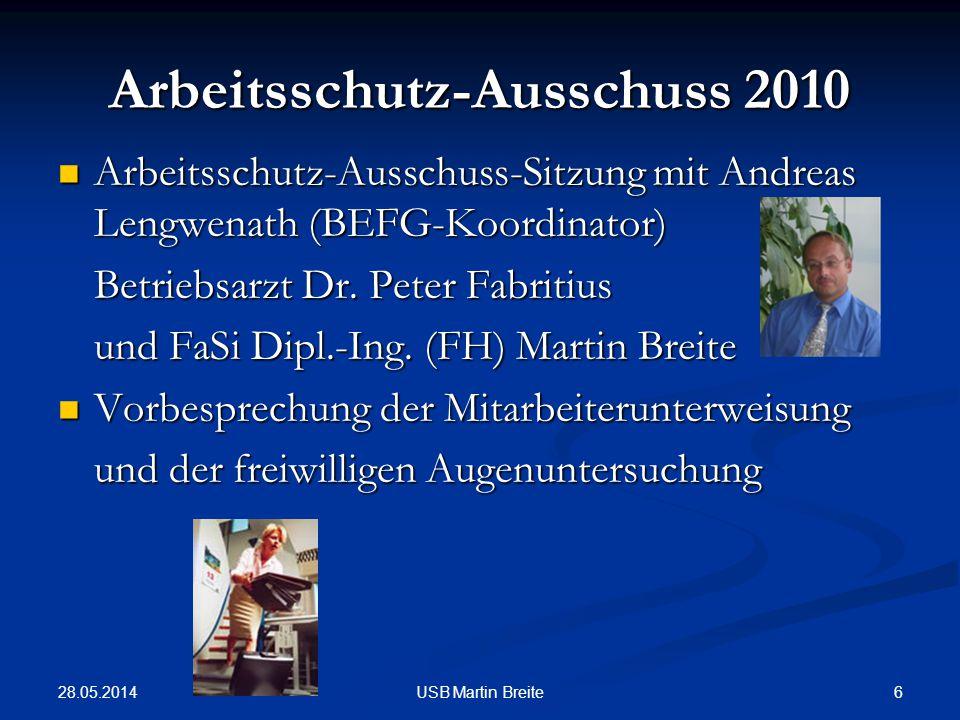 28.05.2014 6USB Martin Breite Arbeitsschutz-Ausschuss 2010 Arbeitsschutz-Ausschuss-Sitzung mit Andreas Lengwenath (BEFG-Koordinator) Arbeitsschutz-Ausschuss-Sitzung mit Andreas Lengwenath (BEFG-Koordinator) Betriebsarzt Dr.