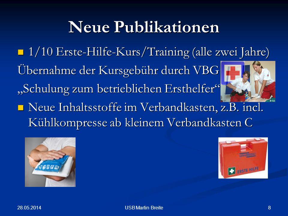 28.05.2014 8USB Martin Breite Neue Publikationen 1/10 Erste-Hilfe-Kurs/Training (alle zwei Jahre) 1/10 Erste-Hilfe-Kurs/Training (alle zwei Jahre) Übe