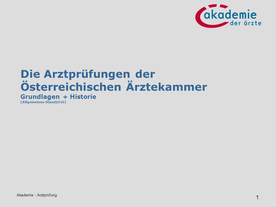 Akademie - Arztprüfung 1 Die Arztprüfungen der Österreichischen Ärztekammer Grundlagen + Historie (Allgemeines-Stand2010)