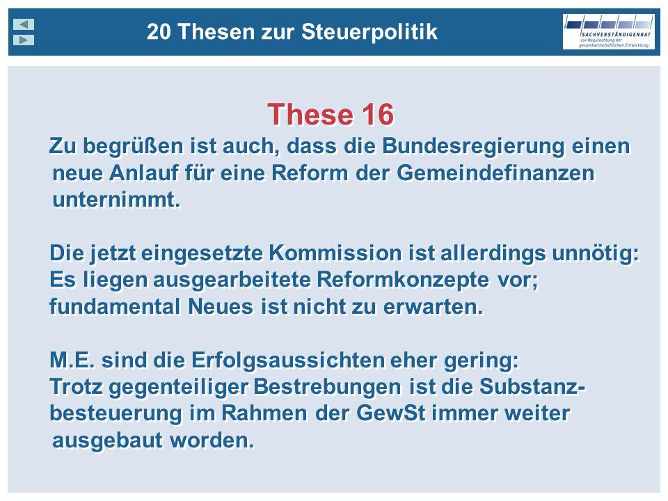 20 Thesen zur Steuerpolitik These 16 Zu begrüßen ist auch, dass die Bundesregierung einen neue Anlauf für eine Reform der Gemeindefinanzen unternimmt.