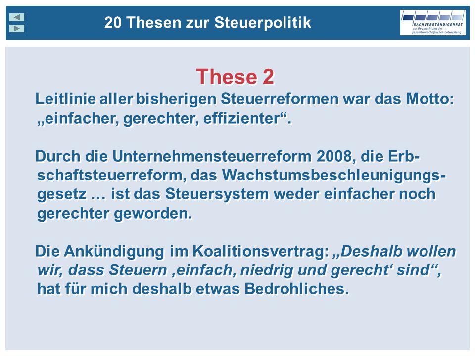 20 Thesen zur Steuerpolitik These 2 Leitlinie aller bisherigen Steuerreformen war das Motto: einfacher, gerechter, effizienter.